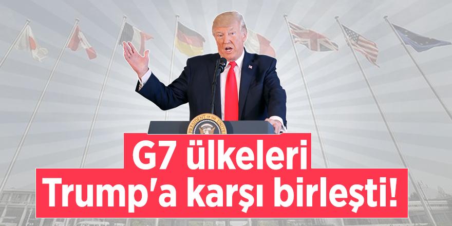 G7 ülkeleri Trump'a karşı birleşti!