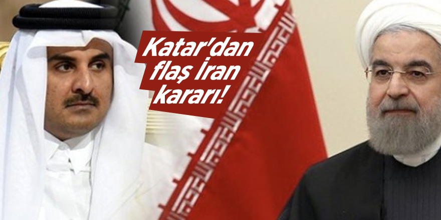 Katar'dan flaş İran kararı!
