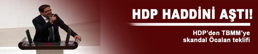 HDP'den TBMM'ye skandal Öcalan teklifi!