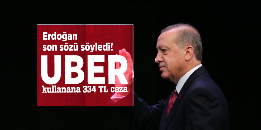 Erdoğan son sözü söyledi! UBER kullanana 334 TL ceza