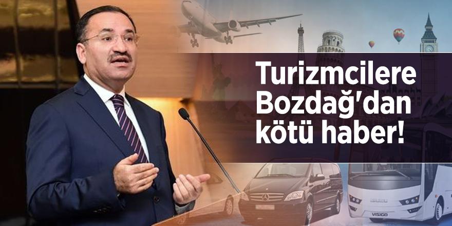Turizmcilere Bozdağ'dan kötü haber!