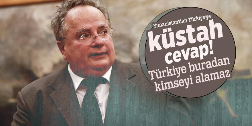 Küstah cevap! 'Türkiye buradan kimseyi alamaz'