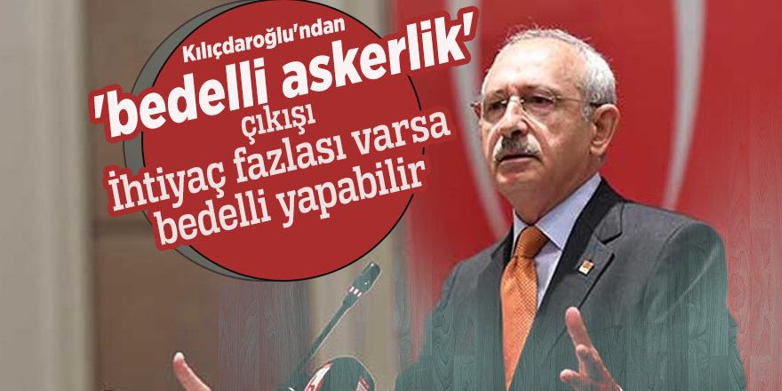 Kılıçdaroğlu'ndan 'bedelli askerlik' çıkışı