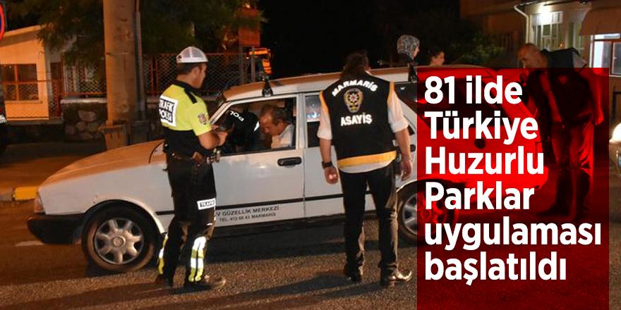 81 ilde Türkiye Huzurlu Parklar uygulaması başlatıldı