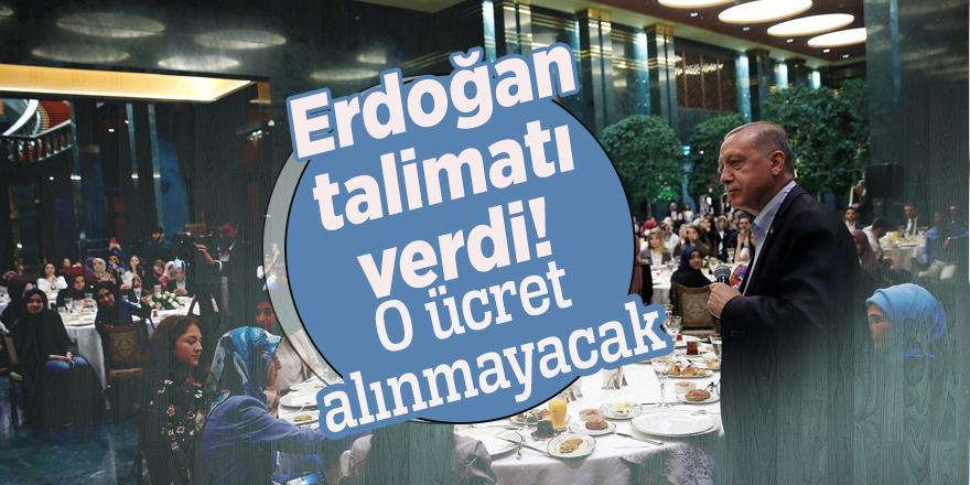 Erdoğan talimatı verdi! O ücret alınmayacak