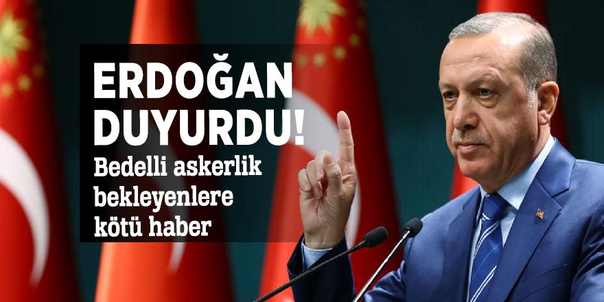 Erdoğan duyurdu! Bedelli askerlik bekleyenlere kötü haber