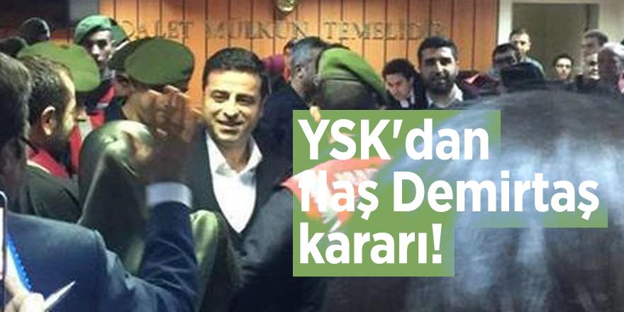 YSK'dan flaş Demirtaş kararı!