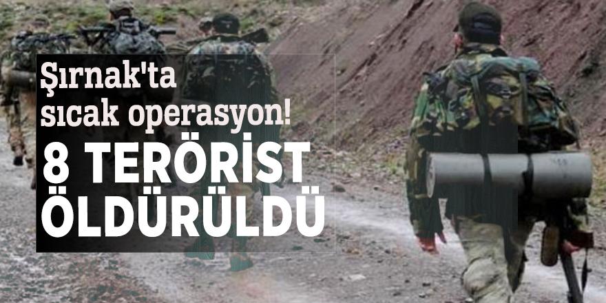 Şırnak'ta sıcak operasyon! 8 terörist öldürüldü