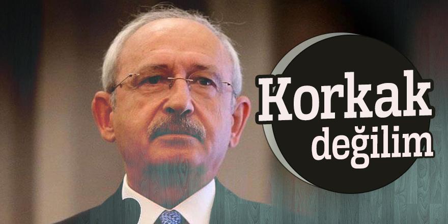 Kılıçdaroğlu: Korkak değilim