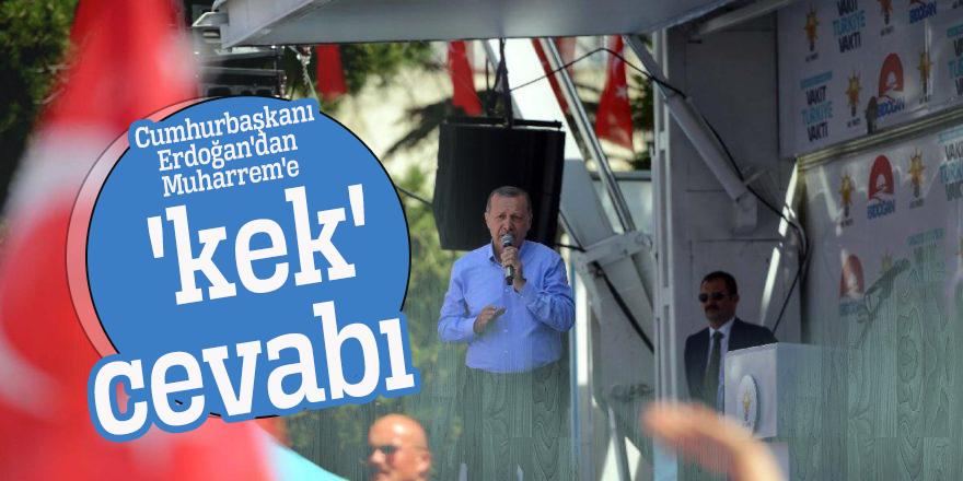Cumhurbaşkanı Erdoğan'dan Muharrem'e 'kek' cevabı