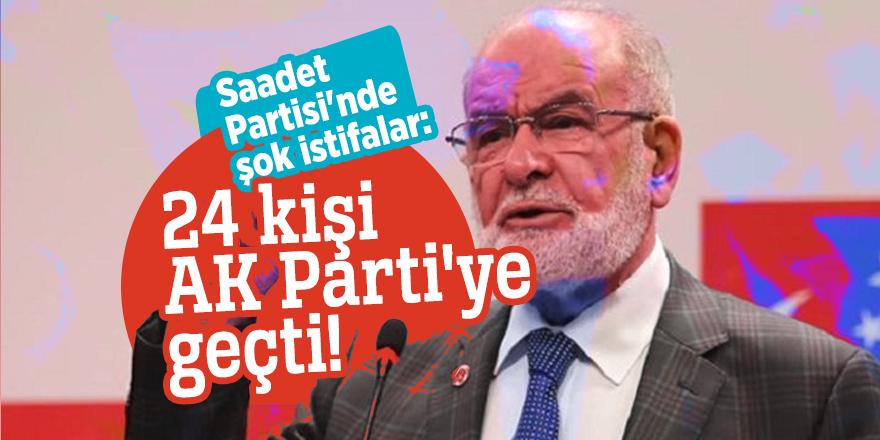 Saadet Partisi'nde şok istifalar: 24 kişi AK Parti'ye geçti!