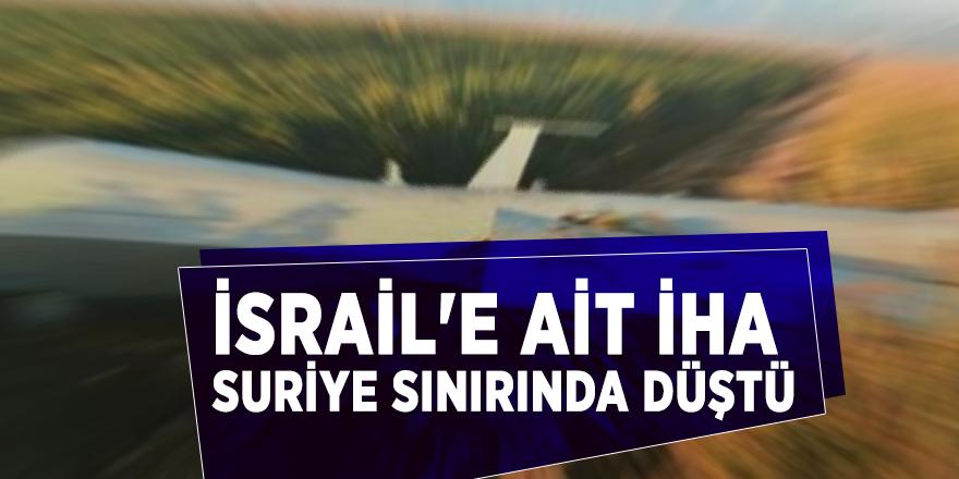 İsrail'e ait İHA Suriye sınırında düştü
