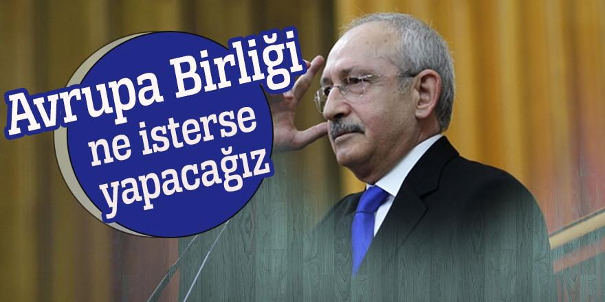 Kılıçdaroğlu: Avrupa Birliği ne isterse yapacağız