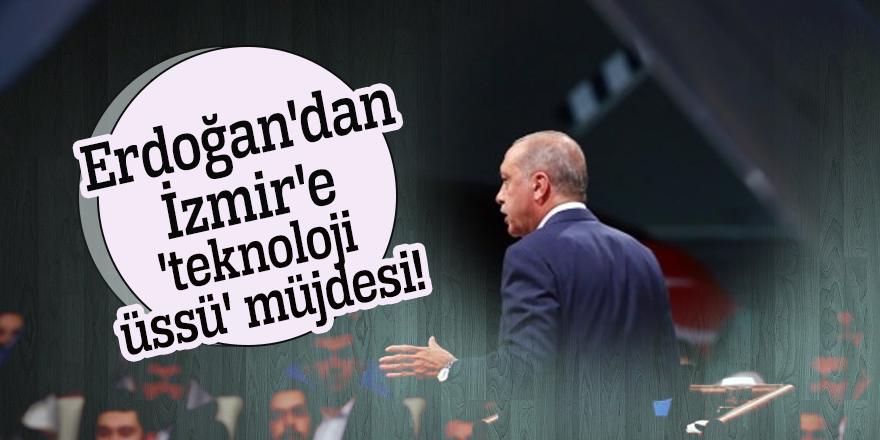 Erdoğan'dan İzmir'e 'teknoloji üssü' müjdesi!