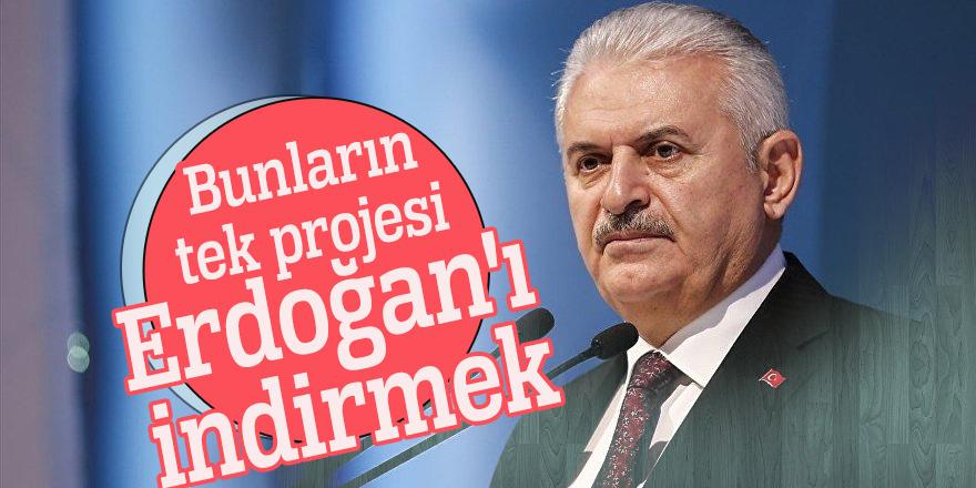 Başbakan Yıldırım: Bunların tek projesi Erdoğan'ı indirmek