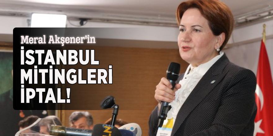 Meral Akşener'in İstanbul mitingleri iptal