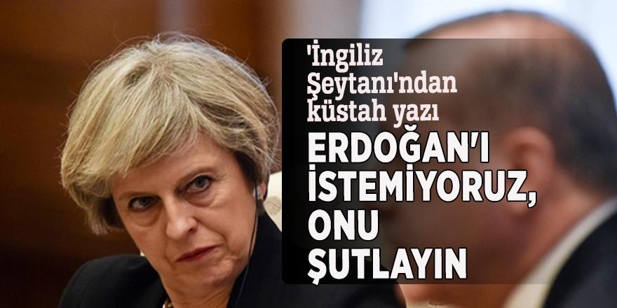 'İngiliz Şeytanı'ndan küstah yazı: Erdoğan'ı istemiyoruz, onu şutlayın