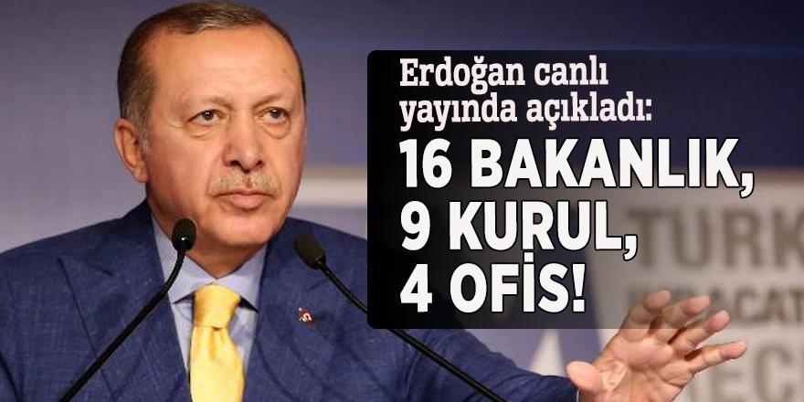 Erdoğan canlı yayında açıkladı: 16 bakanlık, 9 kurul, 4 ofis!