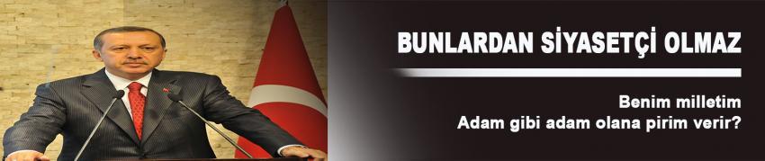 Erdoğan: 'Bunlardan siyasetçi olmaz!'