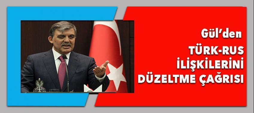 Abdullah Gül'den Türk - Rus ilişkilerinin düzeltilmesi çağrısı