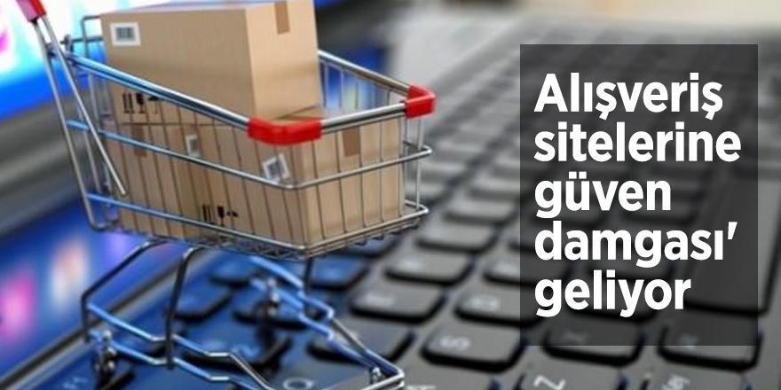Alışveriş sitelerine 'güven damgası' geliyor