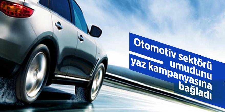 Otomotiv sektörü, umudunu yaz kampanyasına bağladı