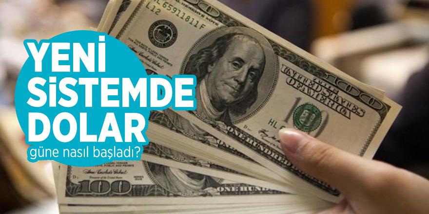 Yeni sistemde dolar güne nasıl başladı?