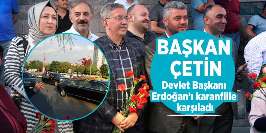 Başkan Çetin, Devlet Başkanı Erdoğan'ı karanfille karşıladı