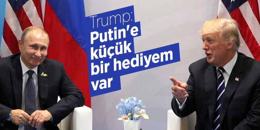 Trump: Putin'e küçük bir hediyem var