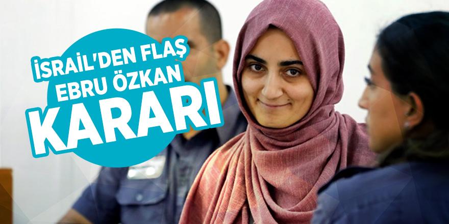 İsrail'den flaş Ebru Özkan kararı!