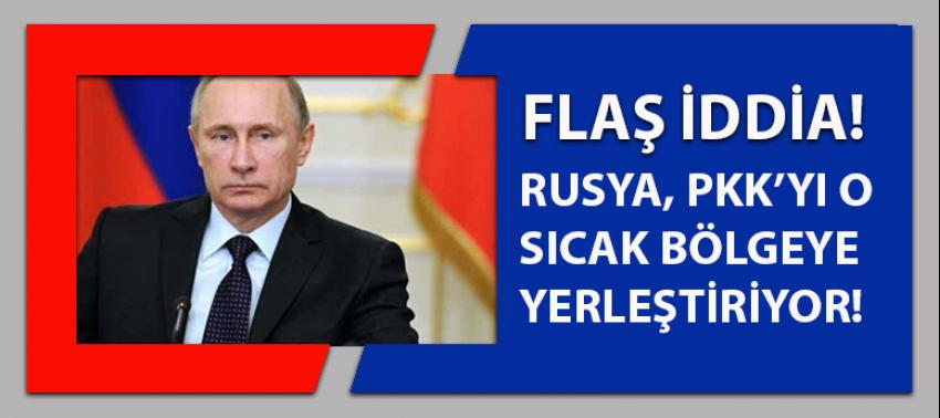Flaş iddia! 'Rusya PKK'lıları oraya yerleştiriyor'
