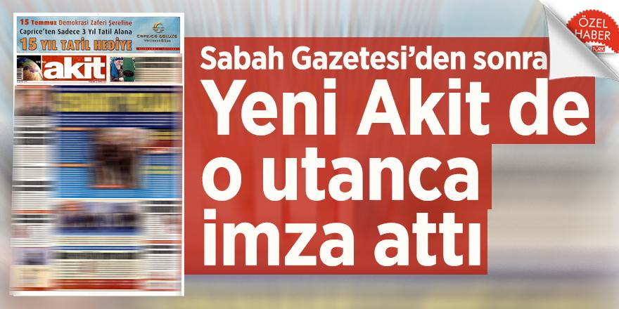 Sabah Gazetesi'den sonra Yeni Akit de o utanca imza attı