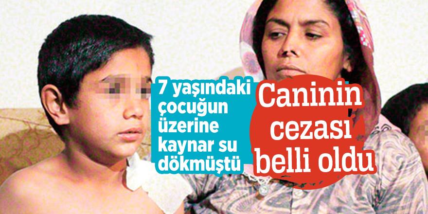 7 yaşındaki çocuğun üzerine kaynar su dökmüştü! Caninin cezası belli oldu