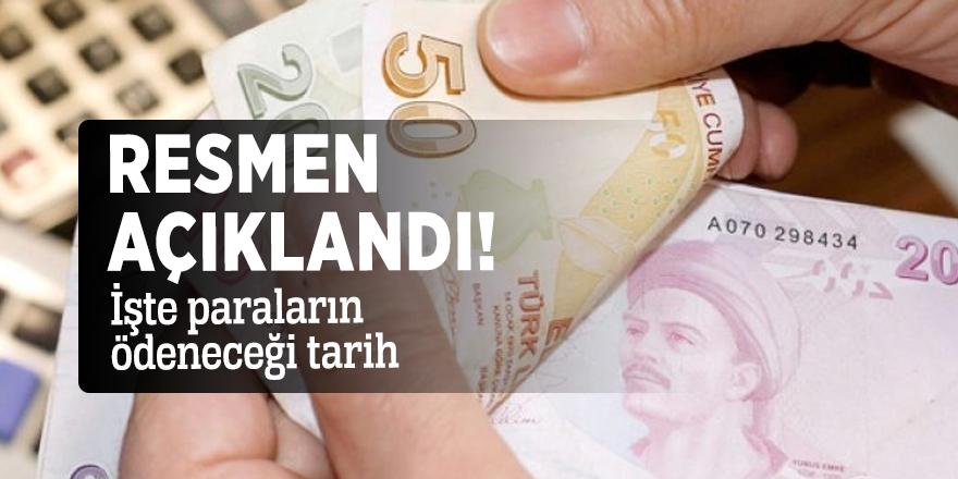 Resmen açıklandı! İşte paraların ödeneceği tarih