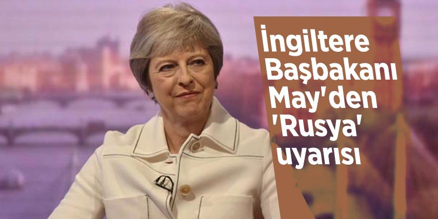 İngiltere Başbakanı May'den 'Rusya' uyarısı