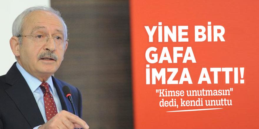 """Kılıçdaroğlu yine bir gafa imza attı: """"Kimse unutmasın"""" dedi, kendi unuttu"""
