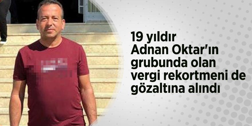 19 yıldır Adnan Oktar'ın grubunda olan vergi rekortmeni de gözaltına alındı