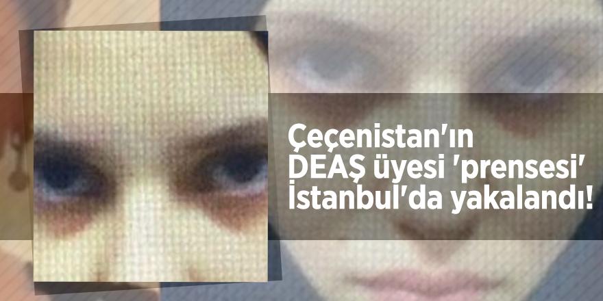 Çeçenistan'ın DEAŞ üyesi 'prensesi' İstanbul'da yakalandı!