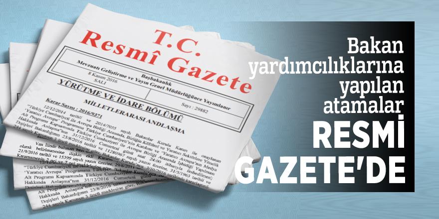 Bakan yardımcılıklarına yapılan atamalar Resmi Gazete'de