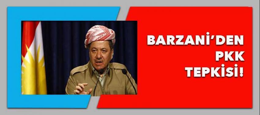 Barzani'den PKK tepkisi!