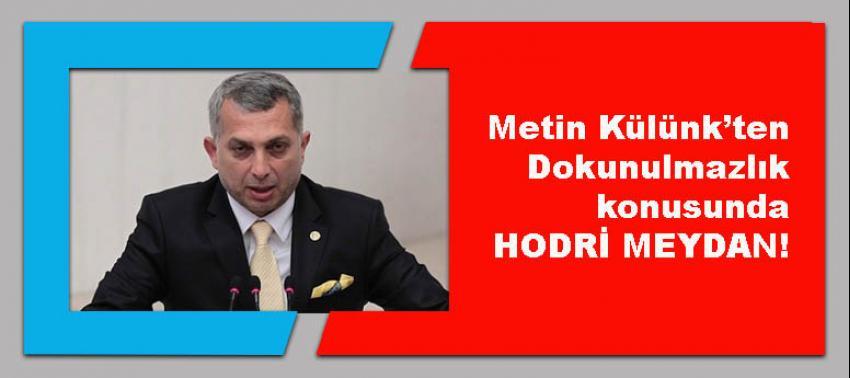 Metin Külünk'den dokunulmazlıklar konusunda Hodri Meydan!