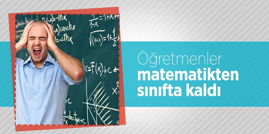 Öğretmenler matematikten sınıfta kaldı
