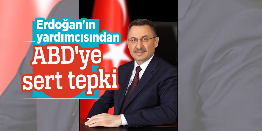 Erdoğan'ın yardımcısı Oktay'dan ABD'ye sert tepki