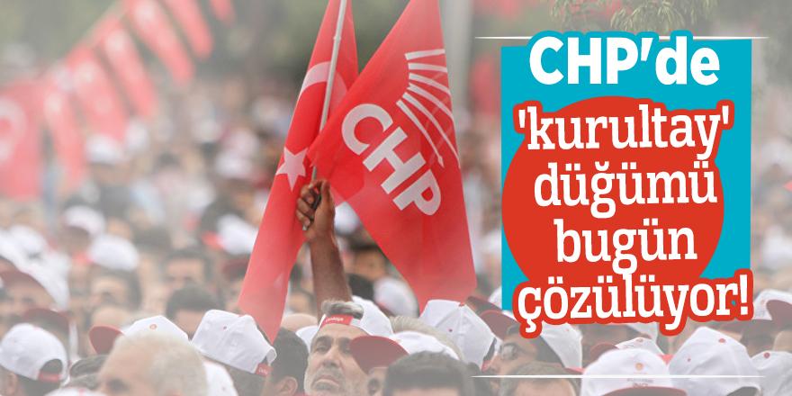 CHP'de 'kurultay' düğümü bugün çözülüyor!