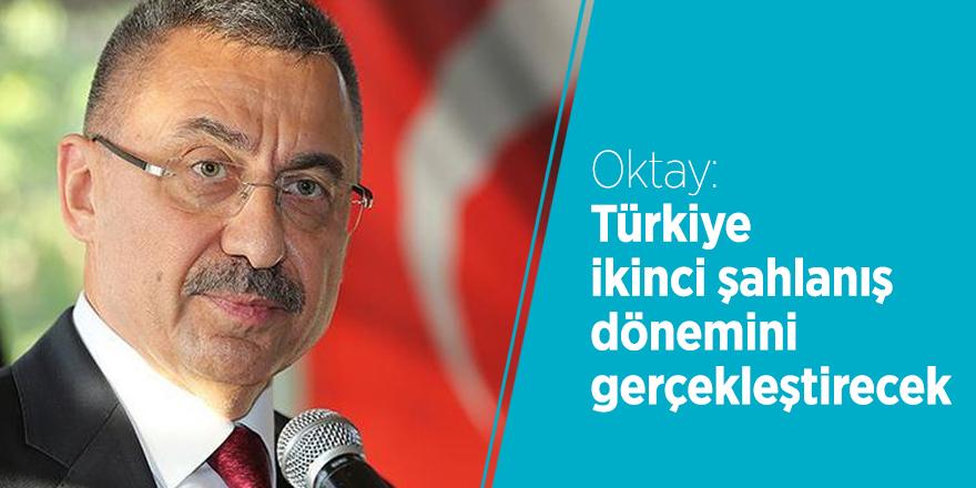 Oktay: Türkiye ikinci şahlanış dönemini gerçekleştirecek