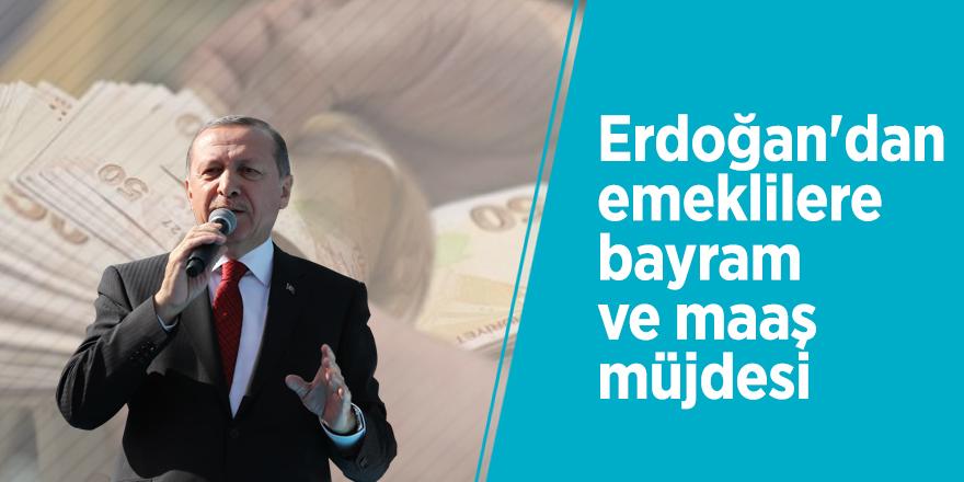 Erdoğan'dan emeklilere bayram ve maaş müjdesi