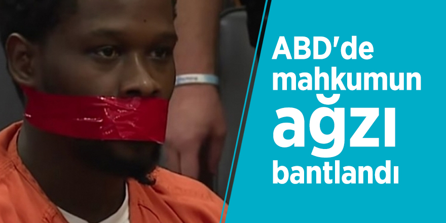 ABD'de mahkumun ağzı bantlandı