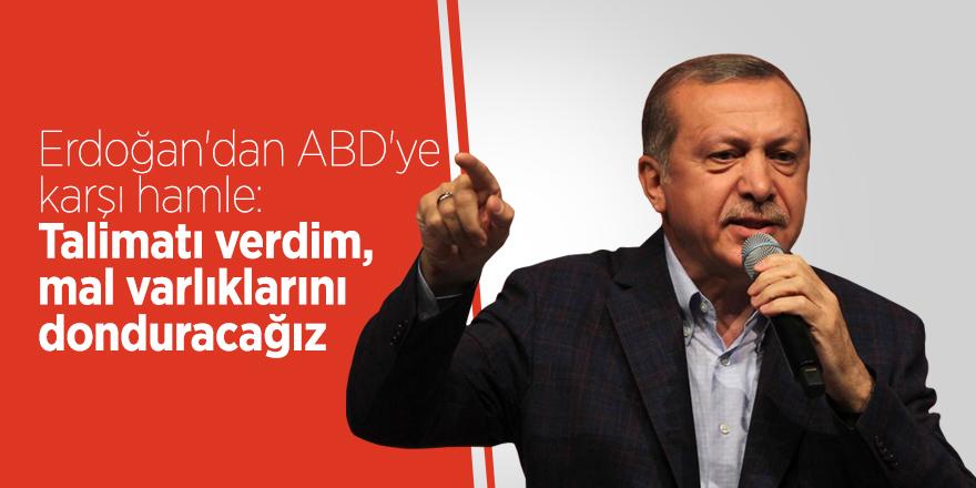 Erdoğan'dan ABD'ye karşı hamle: Talimatı verdim, mal varlıklarını donduracağız