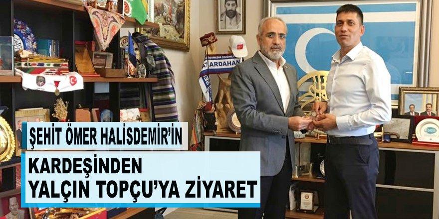 Kahraman Şehit Ömer Halisdemir'in kardeşinden Yalçın Topçu'ya ziyaret