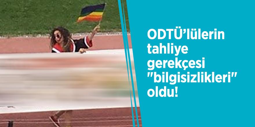"""ODTÜ'lülerin tahliye gerekçesi """"bilgisizlikleri"""" oldu!"""